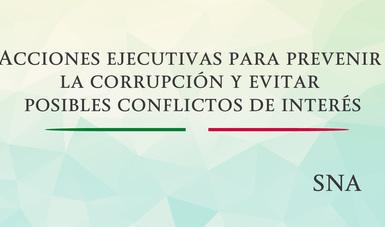 Texto: Acciones ejecutivas para prevenir la corrupción y evitar posibles conflictos de interés, abajo las letras SNA que significan: Sistema Nacional Anticorrupción