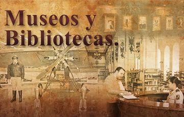 Museos y bibliotecas del Ejército y Fuerza Aérea Mexicanos.