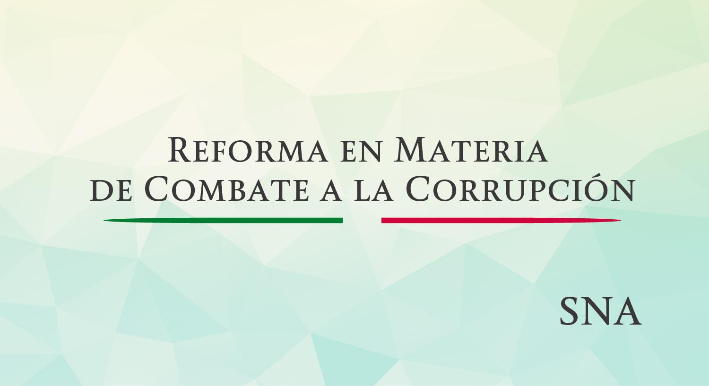 Texto: Reforma en Materia de Combate a la Corrupción, abajo las letras SNA, que significan Sistema Nacional Anticorrupción