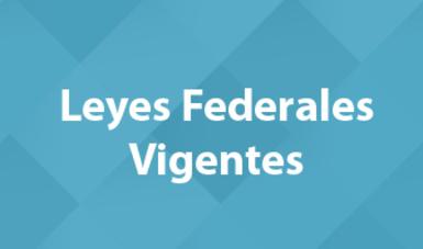 Leyes Federales Vigentes