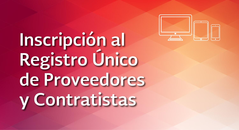 Inscripción al Registro Único de Proveedores y Contratistas