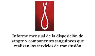 Informe mensual de la disposición de sangre y componentes sanguíneos que realizan los servicios de transfusión.