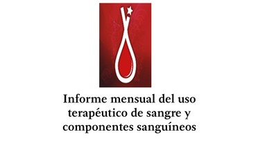 Informe mensual del uso terapéutico de sangre y componentes sanguíneos