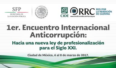 1er. Encuentro Internacional Anticorrupción: Hacia una nueva Ley de Profesionalización para el Siglo XXI