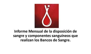 Informe Mensual de la disposición de snagre y componentes sanguíneos que realizan los Bancos de Sangre
