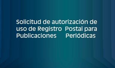solicitud de autorización de uso de Registro Postal para Publicaciones Periódicas