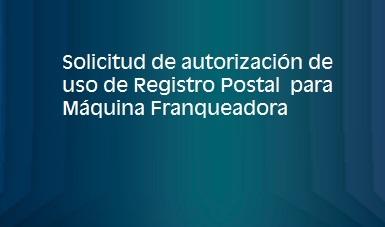 solicitud de autorización de uso de Registro Postal para Máquina Franqueadora