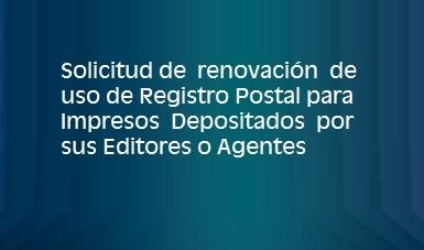 Solicitud de renovación de uso de Registro Postal para Impresos Depositados por sus Editores o Agentes