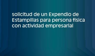solicitud de un Expendio de Estampillas para persona física con actividad empresarial