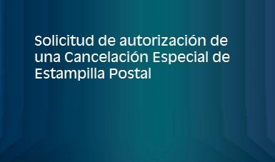 solicitud de autorización de una Cancelación Especial de Estampilla Postal