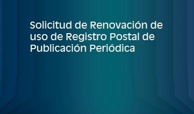 Solicitud de Renovación de uso de Registro Postal de Publicación Periódica