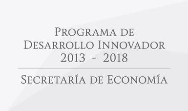 Reglas de Operación e Informes del Sector Economía/Programa de Desarrollo Innovador 2013-2018 (PRODEINN)