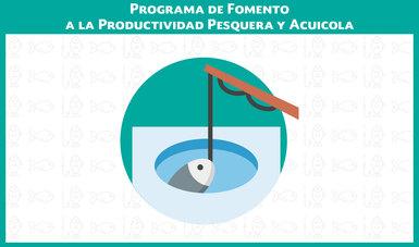 Programa de Fomento a la Productividad Pesquera y Acuícola.