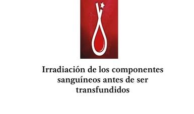 Irradiación de los componentes sanguíneos antes de ser transfundidos