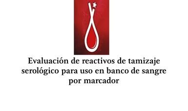 Evaluación de reactivos de tamizaje serológico para uso en banco de sangre por marcador, por panel de 500 pruebas cada uno (método manual, semiautomatizado y automatizado)