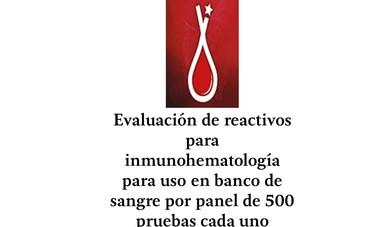 Evaluación de reactivos para inmunohematología para uso en banco de sangre por panel de 500 pruebas cada uno