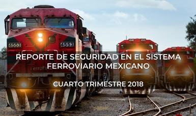 Reporte de Seguridad en el Sistema Ferroviario Mexicano   Cuarto Trimestre 2018