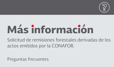 Solicitud de remisiones forestales derivadas de los actos emitidos por la CONAFOR