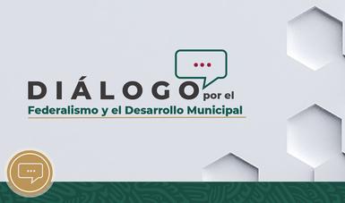 Diálogo por el Federalismo y el Desarrollo Municipal