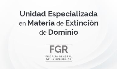 Unidad Especializada en Materia de Extinción de Dominio