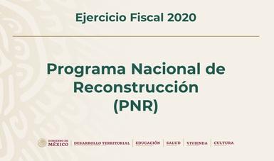 Programa Nacional de Reconstrucción (PNR), Ejercicio Fiscal 2020