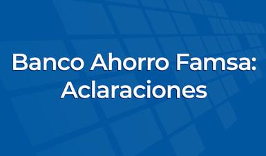 Banco Ahorro Famsa: Aclaraciones.