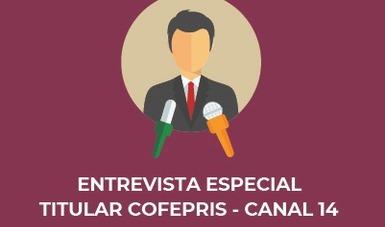 ENTREVISTA ESPECIAL TITULAR COFEPRIS - CANAL 14