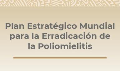 Plan Estratégico Mundial para la Erradicación de la Poliomielitis y Fase Final 2013 – 2022