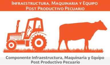 Componente Infraestructura, Maquinaria y Equipo Post Productivo Pecuario