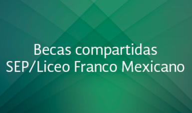 Becas compartidas SEP/Liceo Franco Mexicano