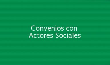 CONVENIOS CON ACTORES SOCIALES
