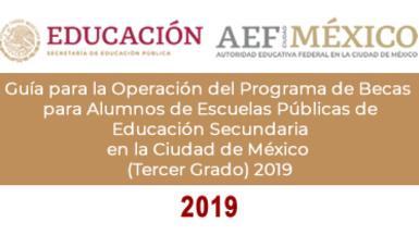 Guía para la Operación del Programa de Becas para Alumnos de Escuelas Públicas de Educación Secundaria en la Ciudad de México (Tercer Grado) 2019