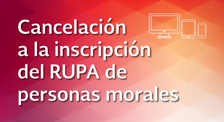 Cancelación a la inscripción del RUPA de personas morales