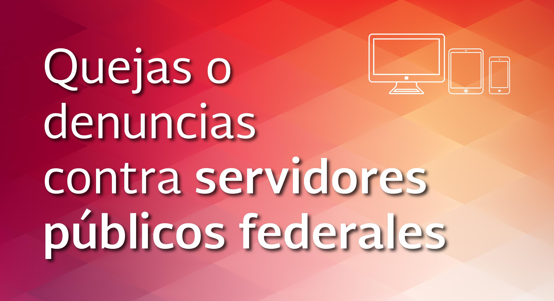 Quejas o denuncias contra servidores públicos federales