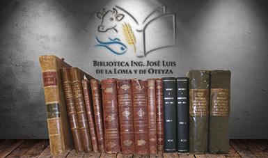 """Biblioteca """"Ing. José Luis de la Loma y de Oteyza"""""""
