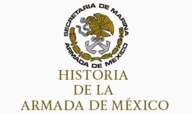 Historia De La Armada De México Secretaría De Marina Gobierno