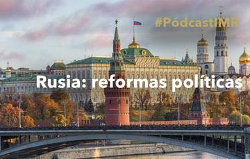 """Pódcast """"Rusia: reformas políticas"""""""