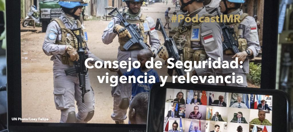 """Pódcast """"Consejo de Seguridad: vigencia y relevancia"""""""