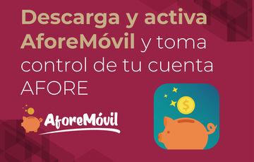 Descarga y activa AforeMóvil y toma control de tu cuenta AFORE.