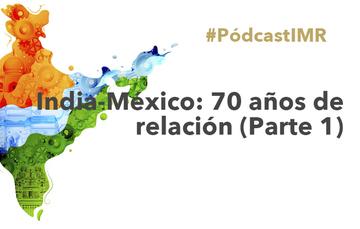 """Pódcast """"India-México: 70 años de relación (Parte 1)"""""""