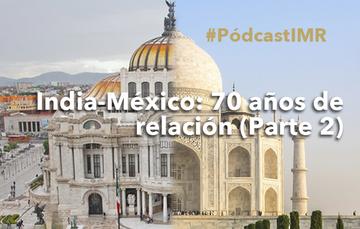 """Pódcast """"India-México: 70 años de relación (Parte 2)"""""""