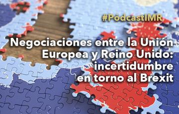 """Pódcast """"Negociaciones entre la Unión Europea y Reino Unido: incertidumbre en torno al Brexit"""""""