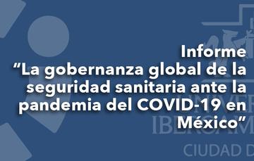 """Pódcast """"Informe sobre la gobernanza global de la seguridad sanitaria ante la pandemia del COVID-19 en México"""""""