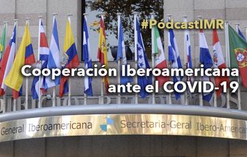 """Pódcast """"La cooperación iberoamericana ante el COVID-19"""""""