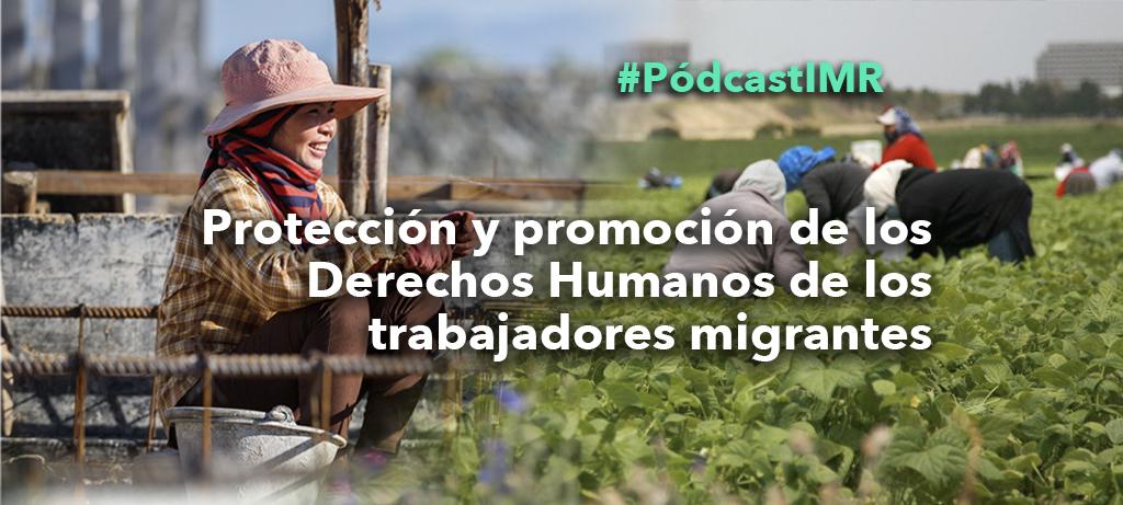 """Pódcast """"Protección y promoción de los derechos humanos de los trabajadores migrantes"""""""