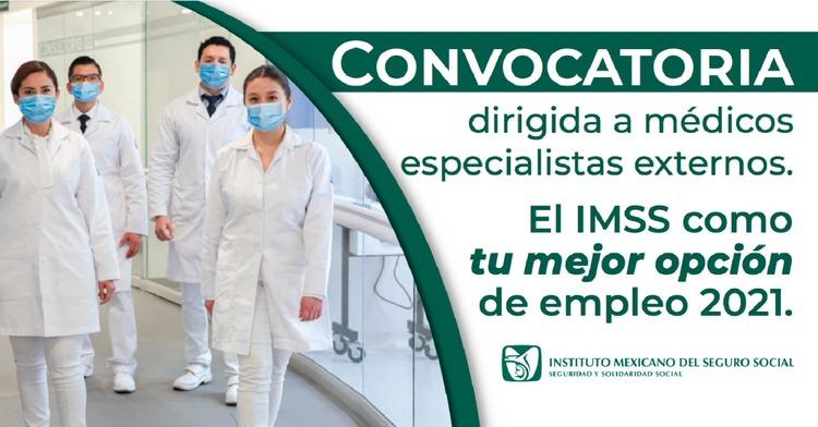 Convocatoria 2021 Dirigida a médicos especialistas para laborar en el IMSS