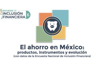 """CNBV presenta estudio: """"El ahorro en México: productos, instrumentos y evolución"""" (con datos de la ENIF)"""
