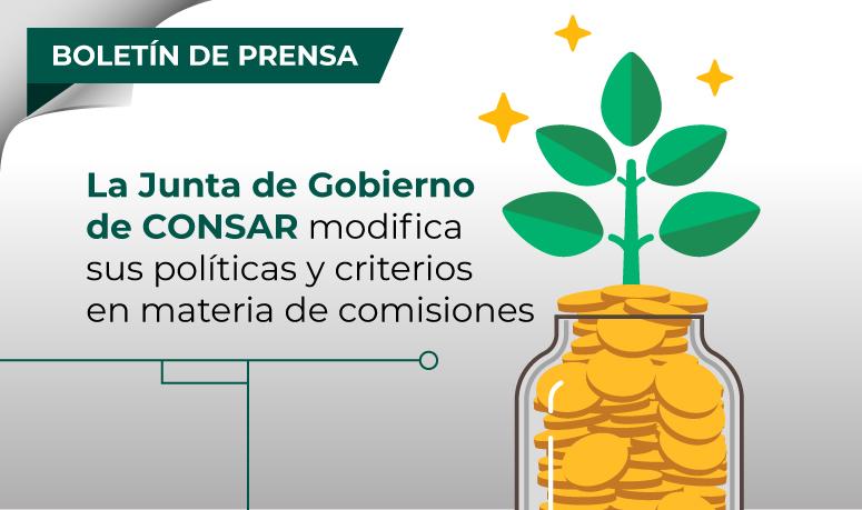 La Junta de Gobierno de CONSAR modifica sus políticas y criterios en materia de comisiones.