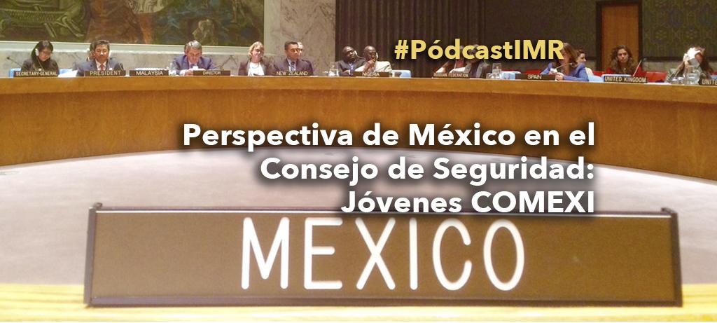 """Pódcast """"Perspectiva de México en el Consejo de Seguridad: jóvenes COMEXI"""""""