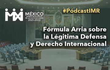 """Pódcast """"Fórmula Arria sobre la Legítima Defensa y Derecho Internacional"""""""